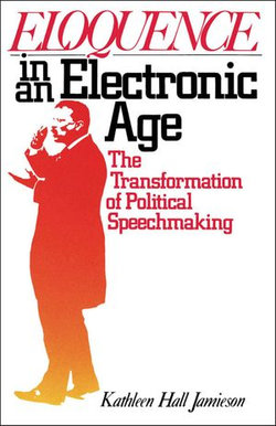 Eloquence in an Electronic Age The Transformation of Political Speechmaking