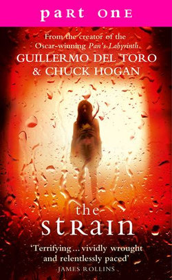 The Strain: Part 1, Sections 1 to 6 inclusive: A gripping suspense thriller that will keep you hooked from the first page to the last!
