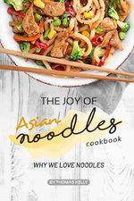 The Joy of Asian Noodles Cookbook