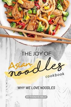 The Joy of Asian Noodles Cookbook