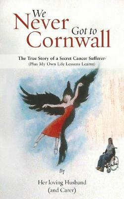 We Never Got to Cornwall: The True Story of a Secret Cancer Sufferer