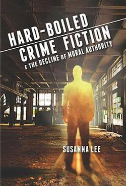 Hard-Boiled Crime Fiction and the Decline of Moral Authority