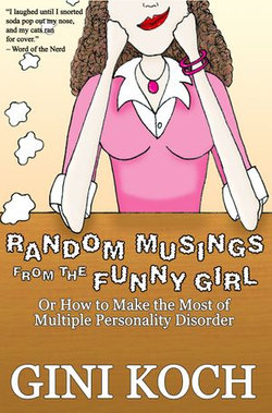 Random Musings From the Funny Girl Or How to Make the Most of Multiple Personality Disorder