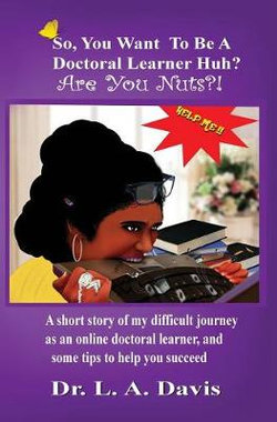 So, You Want to Be a Doctoral Learner Huh? Are You Nuts?!