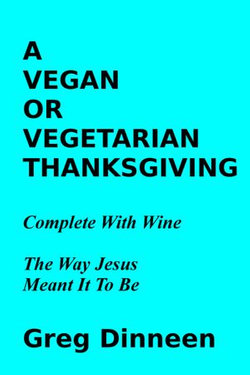 A Vegan Or Vegetarian Thanksgiving Complete With Wine The Way Jesus Meant It To Be