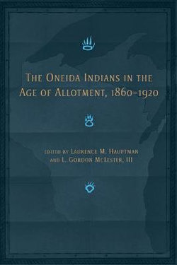 The Oneida Indians in the Age of Allotment, 1860-1920