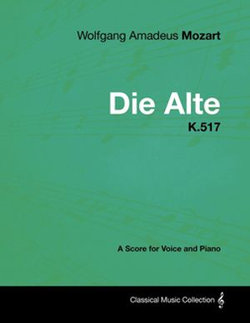 Wolfgang Amadeus Mozart - Die Alte - K.517 - A Score for Voice and Piano