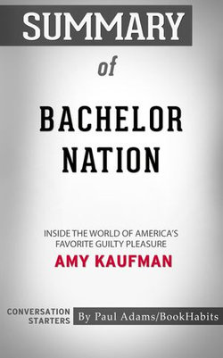 Summary of Bachelor Nation: Inside the World of America's Favorite Guilty Pleasure by Amy Kaufman | Conversation Starters