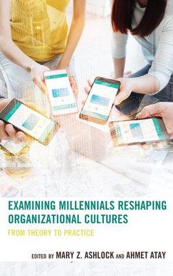 Examining Millennials Reshaping Organizational Cultures