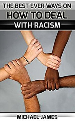 Racism: The Best Ever Ways On How To Deal With Racism For Everybody