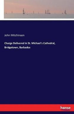 Charge Delivered in St. Michael's Cathedral, Bridgetown, Barbados