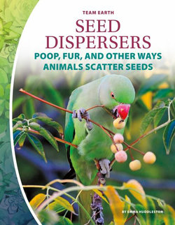 Seed Dispersers: Poop, Fur, and Other Ways Animals Scatter Seeds