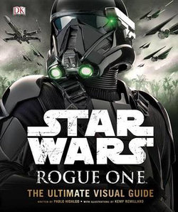 Rogue One - The Ultimate Visual Guide