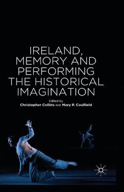 Ireland, Memory and Performing the Historical Imagination
