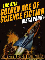 The 47th Golden Age of Science Fiction MEGAPACK®: Chester S. Geier (Vol. 5)