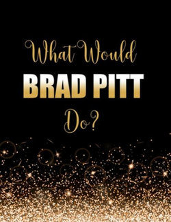 What Would Brad Pitt Do?