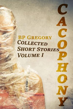 Cacophony: Collected Short Stories Volume One