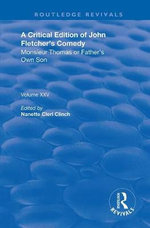 A Critical Edition of John Fletcher's Comedy, Monsieur Thomas, or, Father's Own Son