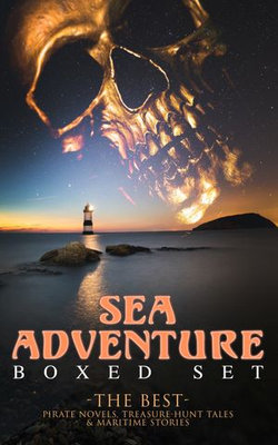 SEA ADVENTURE - Boxed Set: The Best Pirate Novels, Treasure-Hunt Tales & Maritime Stories