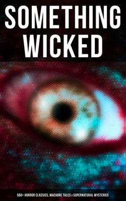 SOMETHING WICKED: 560+ Horror Classics, Macabre Tales & Supernatural Mysteries