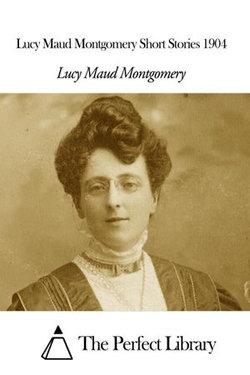 Lucy Maud Montgomery Short Stories 1904
