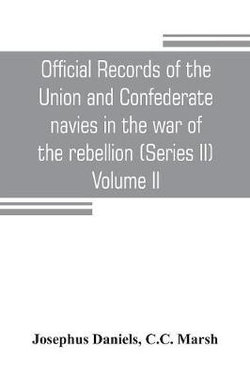 Official records of the Union and Confederate navies in the war of the rebellion (Series II) Volume II
