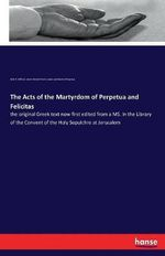 The Acts of the Martyrdom of Perpetua and Felicitas
