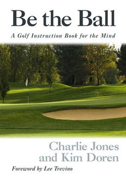 Be the Ball: A Golf Instruction Book for the Mind