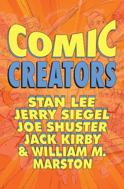 Orbit: Comic Creators: Stan Lee, Jerry Siegel, Joe Shuster, Jack Kirby & William M. Marston
