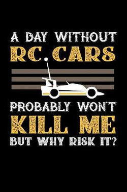 A Day Without RC Cars Probably Won't Kill Me But Why Risk It?