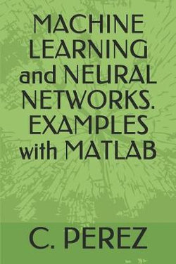 Machine Learning and Neural Networks  Examples with MATLAB