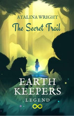 EARTH KEEPERS LEGEND, The Secret Trail