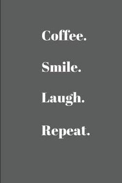 Coffee. Smile. Laugh. Repeat