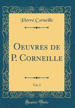 Oeuvres de P. Corneille, Vol. 2 (Classic Reprint)