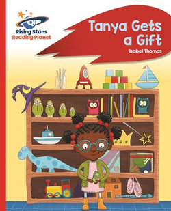 Reading Planet - Tanya Gets a Gift - Red B: Rocket Phonics