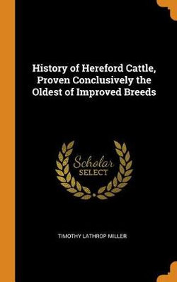 History of Hereford Cattle, Proven Conclusively the Oldest of Improved Breeds