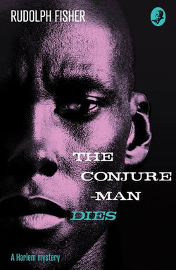 The Conjure-Man Dies: A Harlem Mystery: The first ever African-American crime novel