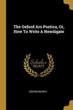 The Oxford Ars Poetica, Or, How To Write A Newdigate