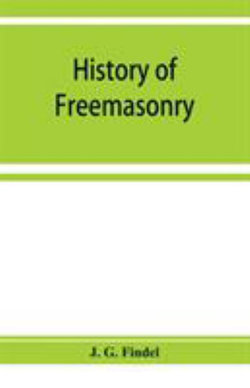 History of freemasonry from its rise down to the present day