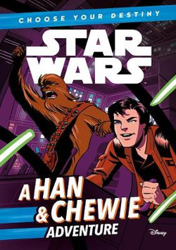 Star Wars: Choose Your Destiny: a Han and Chewie Adventure