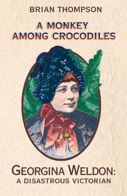 A Monkey Among Crocodiles: The Life, Loves and Lawsuits of Mrs Georgina Weldon – a disastrous Victorian [Text only]