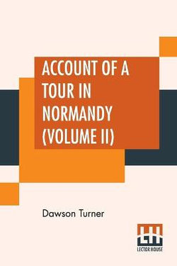 Account Of A Tour In Normandy (Volume II)