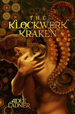 The Klockwerk Kraken Collection: includes The Klockwerk Kraken, Spindrift Gifts, and a special Epilogue