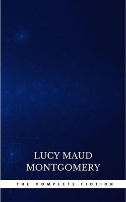 Complete Novels of Lucy Maud Montgomery