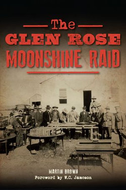 The Glen Rose Moonshine Raid