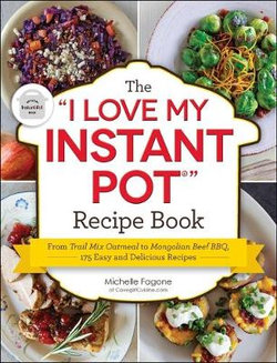 "The ""I Love My Instant Pot®"" Recipe Book"