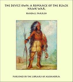 The Devil's Own: A Romance of the Black Hawk War