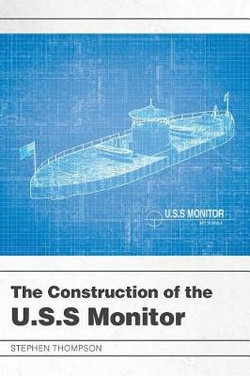 The Construction of the U.S.S Monitor
