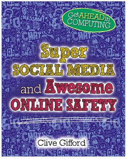 Get Ahead in Computing: Super Social Media and Awesome Online Safety
