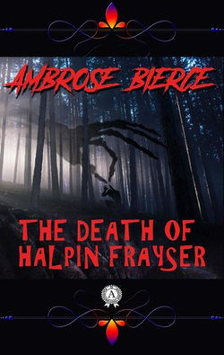 Ambrose Bierce - The Death of Halpin Frayser